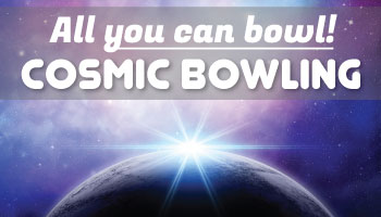 All You Can Bowl Cosmic Bowling